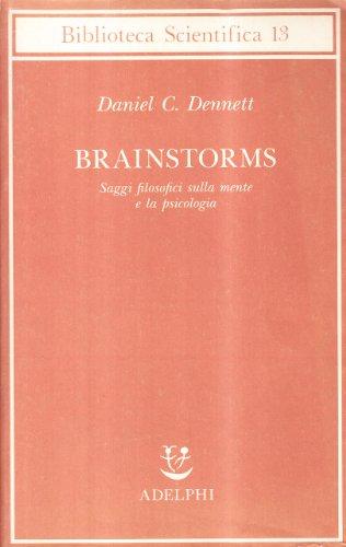 Brainstorms. Saggi filosofici sulla mente e la psicologia (9788845907708) by [???]