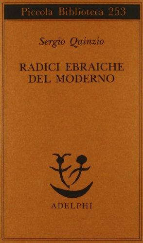 Radici ebraiche del moderno.: Quinzio,Sergio.