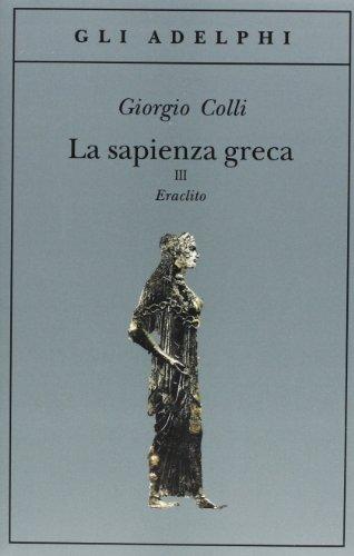 9788845909832: La sapienza greca. Eraclito (Vol. 3)