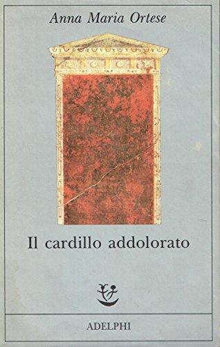 Il cardillo addolorato: Ortese, Anna M.