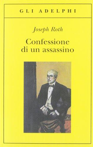 Confessione di un assassino raccontata in una notte.: Roth,Joseph.
