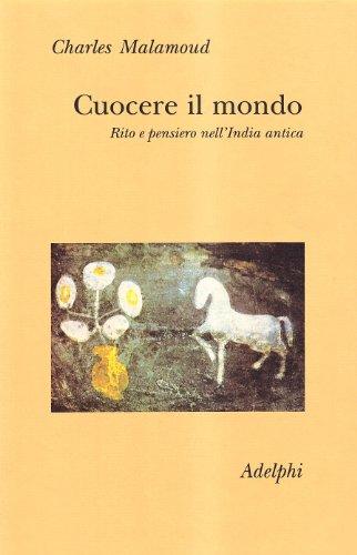 Cuocere il mondo. Rito e pensiero nell'India antica (9788845911033) by Malamoud, Charles