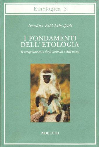 I fondamenti dell'etologia. Il comportamento degli animali: Irenäus Eibl-Eibesfeldt