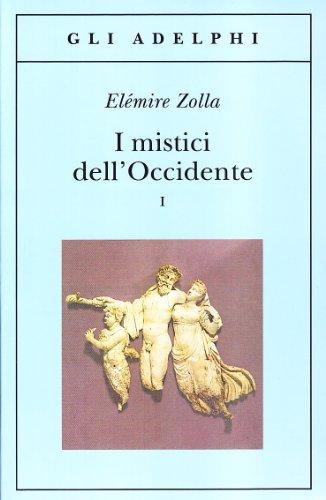 I mistici dell'Occidente. Vol.I.: Zolla,Elémire.