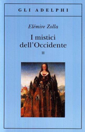 I mistici dell'Occidente. Vol.II.: Zolla,Elémire.