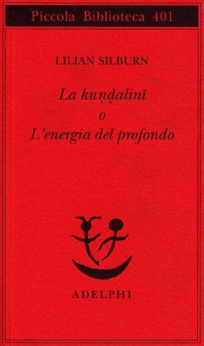 9788845913273: La kundalini o l'energia del profondo (Piccola biblioteca Adelphi)