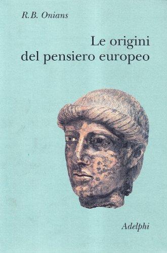 9788845914096: Le origini del pensiero europeo. Intorno al corpo, la mente, l'anima, il mondo, il tempo e il destino