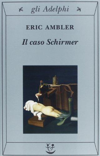 Il caso Schirmer.: Ambler,Eric.