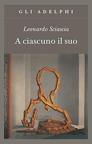 A Ciascuno Il Suo (gli Adelphi 162): Sciascia, Leonardo