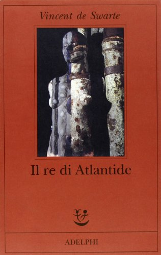 Il re di Atlantide.: Swarte,Vincent de.