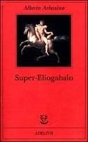 9788845915970: Super-Eliogabalo