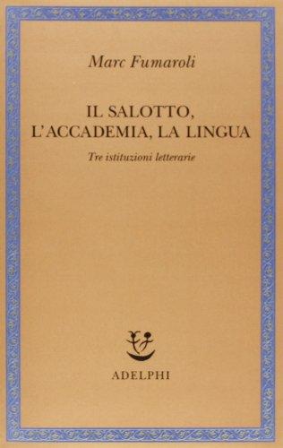 Il Salotto, l'Accademia, la Lingua. Tre istituzioni letterarie (8845916014) by Marc Fumaroli