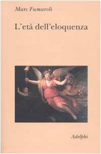 9788845917080: L'Età dell'eloquenza. Retorica e res literaria dal Rinarscimento alle soglie dell'epoca classica.