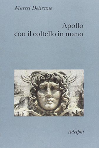 9788845917301: Apollo con il coltello in mano. Un approccio sperimentale al politeismo greco