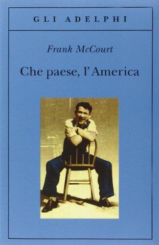 Che paese, l'America.: McCourt,Frank.
