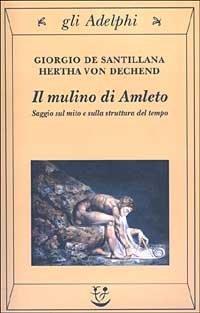 9788845917882: Il mulino di Amleto. Saggio sul mito e sulla struttura del tempo