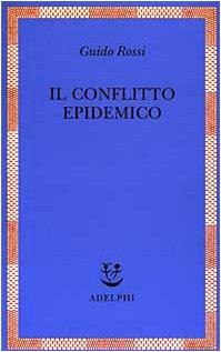Il conflitto epidemico.: Rossi, Guido.