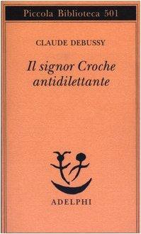 Il signor Croche antidilettante (9788845918018) by Debussy, Claude