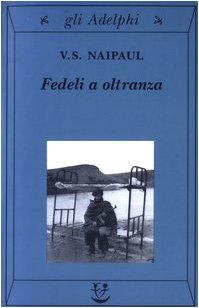 Fedeli a oltranza: Naipaul, V.S.