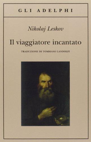 Il viaggiatore incantato.: Leskov,Nikolaj.