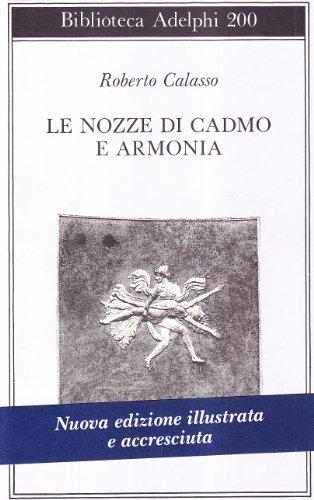 9788845918926: Le Nozze Di Cadmo E Armonia,biblioteca Adelphi 200 Nuova Edizione Accresciuta E Illustrata