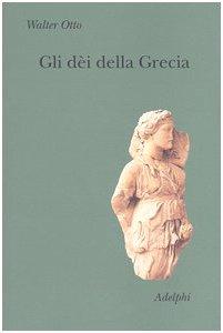 9788845919169: Gli dèi della Grecia. L'immagine del divino nello specchio dello spirito greco