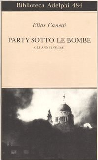 Party sotto le bombe. Gli anni inglesi (8845920186) by Elias Canetti