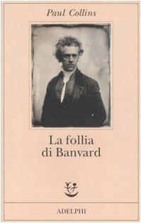 La follia di Banvard. Tredici storie di uomini e donne che non hanno cambiato il mondo (8845920771) by Paul Collins