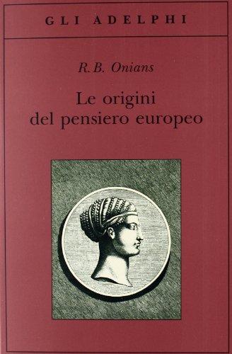 9788845921100: Le origini del pensiero europeo. Intorno al corpo, la mente, l'anima, il mondo, il tempo e il destino