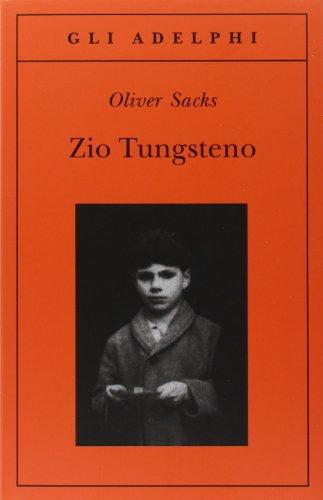 Zio Tungsteno. Ricordi di un'infanzia chimica (8845921131) by Oliver Sacks