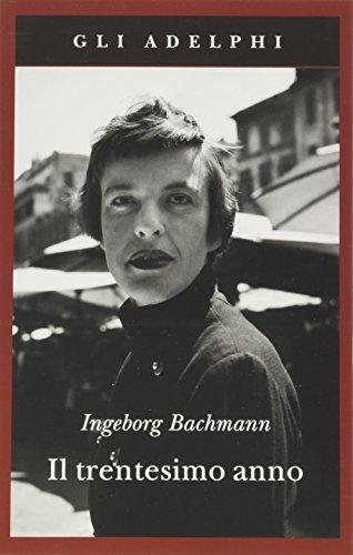 Il trentesimo anno: Ingeborg Bachmann
