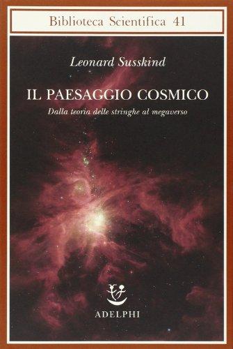 9788845921537: Il paesaggio cosmico. Dalla teoria delle stringhe al megaverso