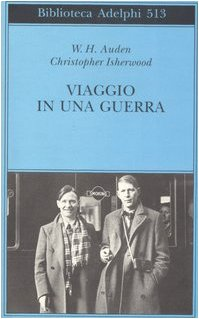 Viaggio in una guerra.: Auden,Wystan Hugh. Isherwood,Christopher.