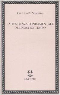 La tendenza fondamentale del nostro tempo: Emanuele Severino