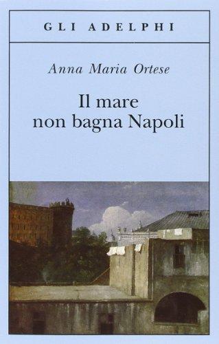 Mare Non Bagna Napoli: Ortese, Anna Maria