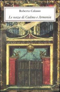 Le nozze di Cadmo e Armonia. Ediz.: Calasso, Roberto.