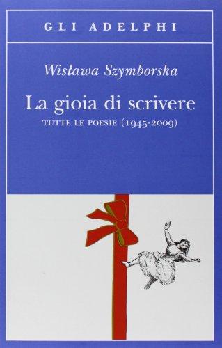 9788845924002: La gioia di scrivere. Tutte le poesie (1945-2009). Testo polacco a fronte