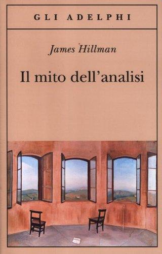 Il mito dell'analisi.: Hillman,James.