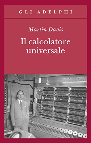 Il calcolatore universale. Da Leibniz a Turing: Martin Davis