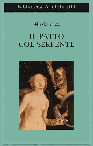 9788845928215: Il patto col serpente. Paralipomeni di «La carne, la morte e il diavolo nella letteratura romantica» (Biblioteca Adelphi)