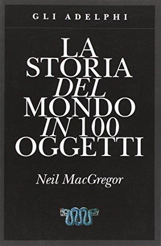9788845930157: La storia del mondo in 100 oggetti