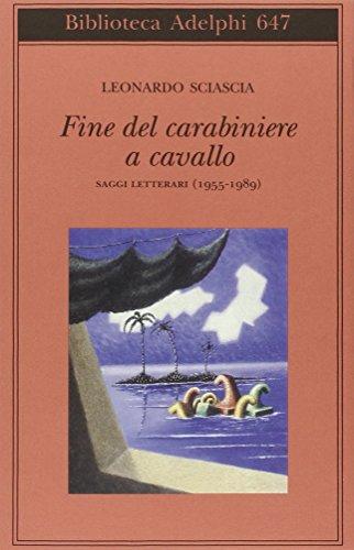 9788845930515: Fine del carabiniere a cavallo. Saggi letterari (1955-1989) (Biblioteca Adelphi)