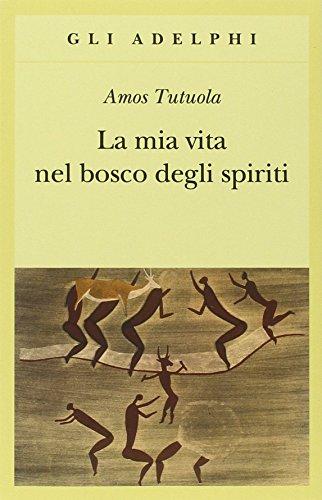 La mia vita nel bosco degli spiriti-Il: Amos Tutuola