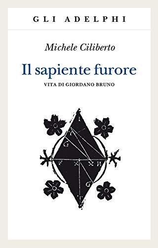 9788845934834: Il sapiente furore. Vita di Giordano Bruno