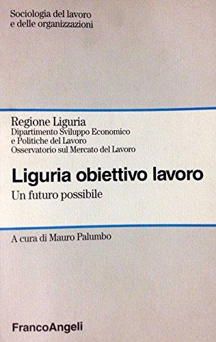 9788846400369: Liguria obiettivo lavoro. Un futuro possibile