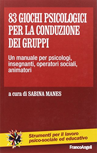 9788846401007: 83 giochi psicologici per la conduzione dei gruppi. Un manuale per psicologi, insegnanti, operatori sociali, animatori