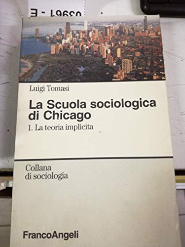 La scuola sociologica di Chicago: 1 (Sociologia): Luigi Tomasi