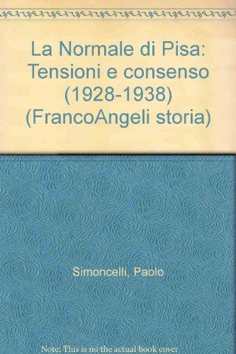 La Normale di Pisa: Tensioni e consenso (1928-1938) : appendice, 1944-1949 (Studi e ricerche storiche) (Italian Edition) (884640405X) by Simoncelli, Paolo