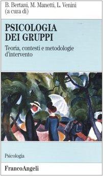 Psicologia dei gruppi. Teoria, contesti e metodologie d'intervento.: Bertani,B. Manetti,M. ...