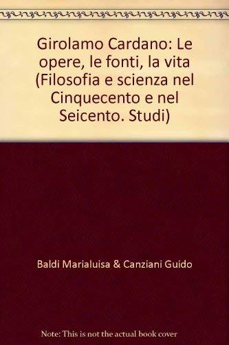 9788846411655: Girolamo Cardano: Le opere, le fonti, la vita (Filosofia e scienza nel Cinquecento e nel Seicento. Studi) (Italian Edition)